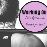 Working Out Makes Me a Better Parent