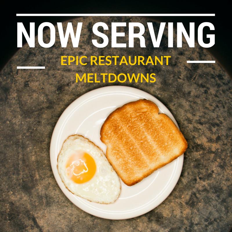 Restaurant Meltdowns