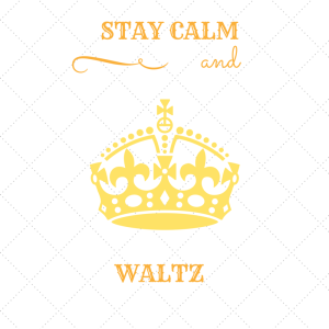 stay calm and waltz on