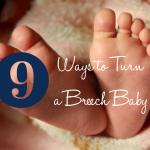 9 Ways to Turn a Breech Baby