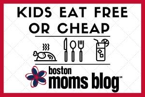 kids eat free or cheap - boston moms blog