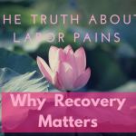 The Truth About Labor Pains: Why Recovery Matters