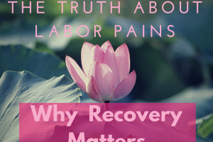 lily and lily pad: the truth about labor pains...why recovery matters
