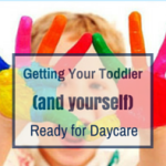 Getting Your Toddler (and Yourself) Ready for Day Care