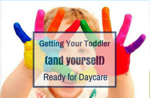 colorful painted hands: getting your toddler (and yourself) ready for daycare