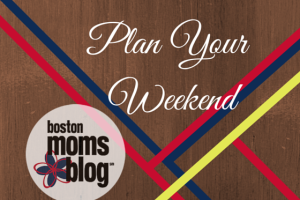 boston moms blog plan your weekend