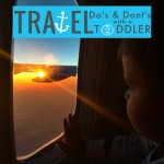 Travel Do's and Dont's with a Toddler