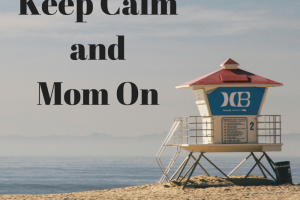 lifeguard stand: keep calm and mom on