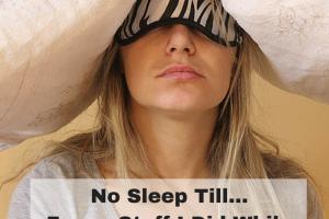 No Sleep Till...Funny stuff I did while (1)