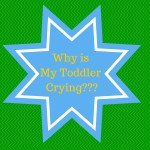 Why Is My Toddler Crying???