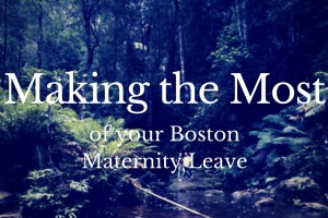making the most of your boston maternity leaveMaking the Most of Your Boston Maternity Leave - Boston Moms Blog