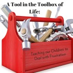 A Tool in the Toolbox of Life: Teaching Our Children to Deal with Frustration
