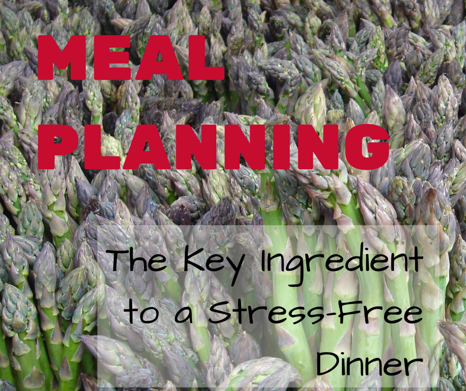 MEAL PLANNING: the key ingredient to a stress free dinner