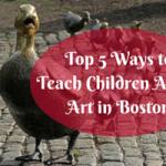5 Ways to Teach Your Children about Art in Boston