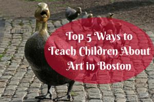 top 5 ways to teach children about art in boston