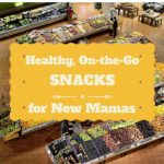 Healthy, On-the-Go Snacks for New Mamas