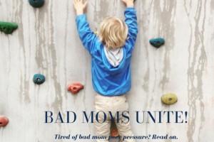Bad Moms unite! - Boston Moms Blog