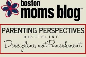 BMB Parenting Perspectives- Discipline, not Punishment - Boston Moms Blog