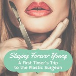 Staying Forever Young :: A First Timer's Trip to the Plastic Surgeon