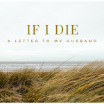 If I Die :: A Letter To My Husband