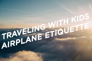 Traveling with Kids: Airplane Etiquette - Boston Moms Blog