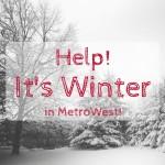 Help! It's Winter in MetroWest!