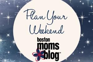 Plan Your Weekend January - Boston Moms Blog