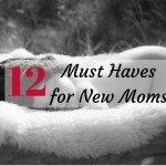 12 Must Haves for New Moms