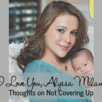 I Love You, Alyssa Milano :: Thoughts on Not Covering Up