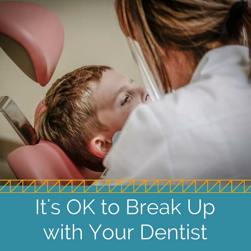 It's OK to Break Up with Your Dentist - BMB