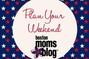 Copy of Plan Your Weekend patriotic- Boston Moms Blog