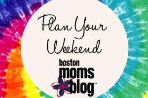 Plan Your Weekend June- Boston Moms Blog