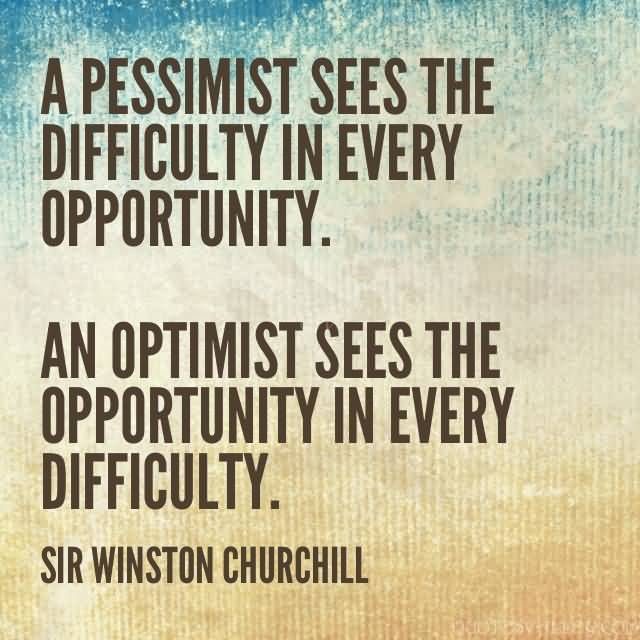 a-pessimist-sees-the-difficulty-in-every-opportunity-an-optimist-sees-the-opportunity-in-every-difficulty-30