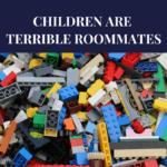 Children Are Terrible Roommates