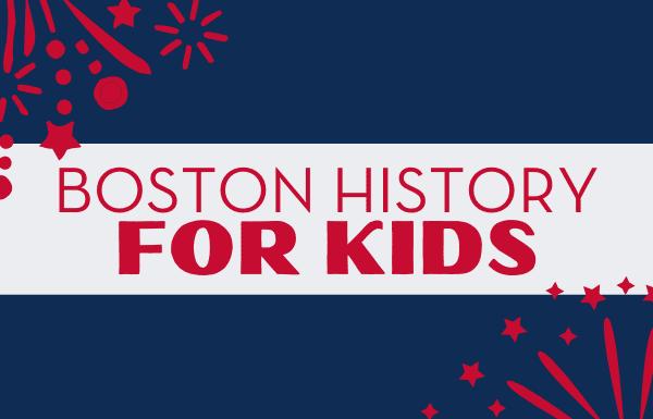 Boston history for kids - Boston Moms
